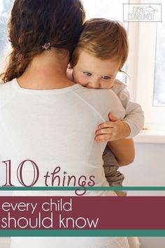Remember that moment when God first trusted her precious little body into your care? Whatever will you need to teach her about life? These are the 10 things that I want my children to know.