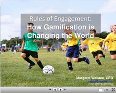 Slideshare -- Rules of Engagement: How Gamification is Changing the World
