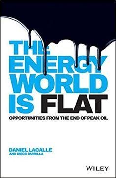Amazon.fr - The Energy World is Flat: Opportunities from the End of Peak Oil - Daniel Lacalle, Diego Parrilla - Livres