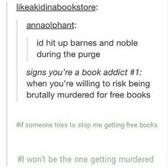 Okayy, so now I kind of want the Purge to happen. I mean, think of all the books! I could literally just grab any one that looked good to me! My Tumblr, Tumblr Funny, Funny Memes, Hilarious, Funny Tweets, Fun Funny, Funny Pics, I Love Books, Books To Read