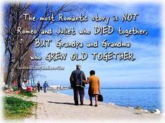 ❤~C~ The most romantic story is not Romeo and Juliette who died together, but Grandpa and Grandma who grew old together.
