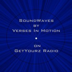 """SoundWaves"" presented by Verses In Motion is a World Wide Dj Mix Show every Tuesday at 9pm est. on GetYourz Radio Dj's from across the globe. Tune In www.getyourzworld.com"