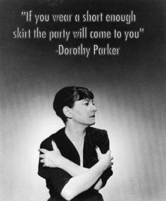 Dorothy Parker quote--LOVE THIS! I should have lived in the 1920s!!