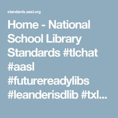 Home - National School Library Standards #tlchat #aasl #futurereadylibs #leanderisdlib #txlchat
