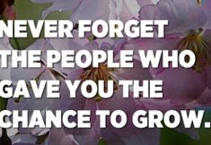 Never forget the people who gave you the chance to grow. – Unknown Christian Motivational Quotes, Inspirational Quotes, Daily Inspiration Quotes, Great Quotes, Happy Life, My Life, Ungrateful People, God Made You, Laugh A Lot