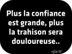 Plus la confiance est grande, plus la trahison sera douloureuse. Sad Quotes, Words Quotes, Inspirational Quotes, Sayings, Proverbs Quotes, French Quotes, True Feelings, Some Words, Quotations
