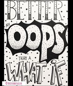 Better an O O P S than a WHAT IF...