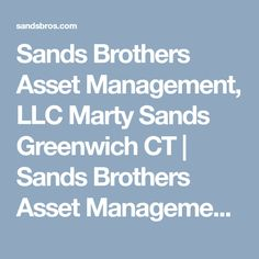 Sands Brothers Asset Management, LLC Marty Sands Greenwich CT | Sands Brothers Asset Management, LLC | Martin Sands http://sandsbros.com/martin-s-sands.html