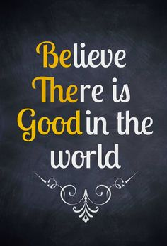 """Believe There Is Good In The World!"" ‪ ‪ Be the good motivation feel good quotes best quotes"