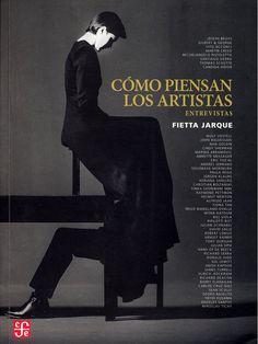 Cómo piensan los artistas : entrevistas / Fietta Jarque ; Joseph Beuys... [et al.] Lima : Fondo de Cultura Económica del Perú, 2015