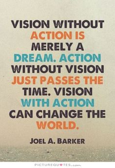 Vision without action is merely a dream. Action without vision just passes the time. Vision with action can change the world. Picture Quotes.