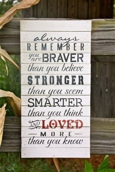 Always Remember Sign.braver than you believe, stronger than you seem, smarter than you think, loved more than you know Sign Quotes, Cute Quotes, Great Quotes, Quotes To Live By, Great Words, Wise Words, Always Remember You, Inspirational Signs, Beautiful Words