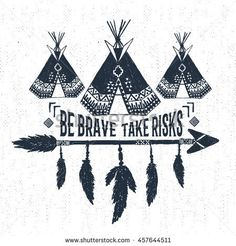 """Hand drawn tribal label with textured teepees vector illustration and """"Be brave - take risks"""" inspirational lettering. Arm Wrap Tattoo, Take Risks, Better Together, How To Draw Hands, Royalty Free Stock Photos, Lettering, Texture, Illustration, Crafts"""