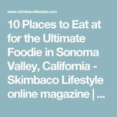 10 Places to Eat at for the Ultimate Foodie in Sonoma Valley, California - Skimbaco Lifestyle online magazine | Skimbaco Lifestyle | online magazine