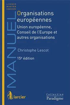 Organisations européennes. Union européenne, conseil de l'Europe et autres organisations 15e édition - Christophe Lescot