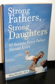 Strong Fathers, Strong Daughters: 10 Secrets Every Father Should Know: Meg Meeker: 9780345499394: Amazon.com: Books