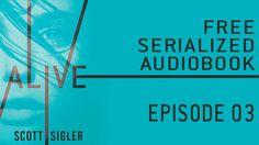 ALIVE Serialized Audiobook: Episode 3  ALIVE is out July 14! See all the ordering links at http://www.scottsigler.com/alive  Brought to you by our Moosejaw Coupon page at http://www.scottsigler.com/moosejaw-coupon-code