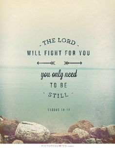 The Lord will fight for you, you only need to be still. Picture Quotes.