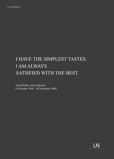 I have the simplest tastes. I am always satisfied with the best. [Oscar Wilde]