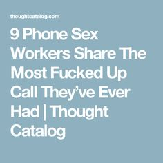 9 Phone Sex Workers Share The Most Fucked Up Call They've Ever Had | Thought Catalog