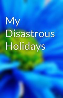 My Disastrous Holidays