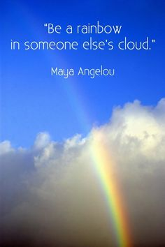 secretdreamlife:        Be a rainbow is someone else's cloud.- Dr. Maya Angelou