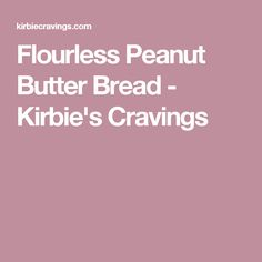 Flourless Peanut Butter Bread - Kirbie's Cravings