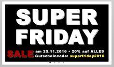 Super Friday - 20 % auf ALLES am 25.11.2016 mit Code: superfriday2016
