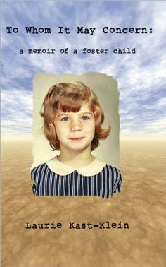 To Whom It May Concern: a memoir of a foster child by Laurie Kast-Klein, http://www.amazon.com/dp/B00AZR6I8G/ref=cm_sw_r_pi_dp_UxoPrb1FVH8XC