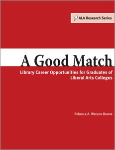 A Good Match: Library Career Opportunities for Graduates of Liberal Arts Colleges: ALA Research Series - Books / Professional Development - Books for Public Librarians - ALA Store