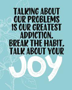 Talk about you joys, not problems!