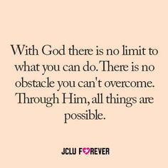 With God all things are possible. Xo