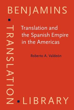 Translation and the Spanish Empire in the Americas / Roberto A. Valdeón.-- Amsterdam ; Philadelphia : John Benjamins Publishing, cop. 2014.