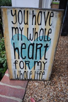 You have my whole heart distressed wooden sign. $45.00, via Etsy.