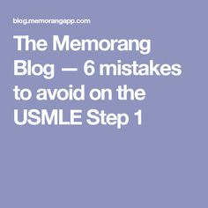 The Memorang Blog — 6 mistakes to avoid on the USMLE Step 1