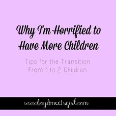 Why I'm Horrified to Have More Children... Tips on Transition from 1 to 2 Children, having more kids, tips on parenthood