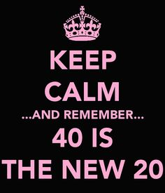 Well here it goes in a month and I can't keep calm!  40 seems soo old but your only as old as you feel right?  I look and I feel great!