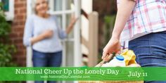 NATIONAL CHEER UP THE LONELY DAY – July 11