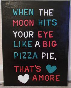 when the moon hits your eye like a big pizza pie, that's amore