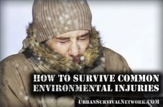 How to Survive Common Environmental Injuries | Urban Survival Network