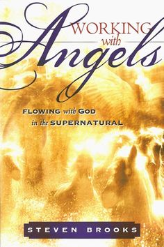 Working with Angels: Flowing With God in the Supernatural by [Brooks, Steven] Books About Angels, Life Application Study Bible, Books To Read, My Books, Spirituality Books, Inspirational Prayers, Jesus Christ, Supernatural, Flow