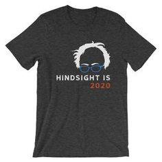 Grey Hindsight is 2020 TShirt, Bernie Hindsight, Bernie Sanders, Grey, Mens Tops, T Shirt, Style, Gray, Supreme T Shirt, Swag
