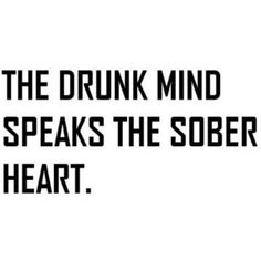 Drunks Words Speak Sober Thoughts...or in my case via email!