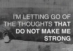 Letting go of anything that does not make me strong.