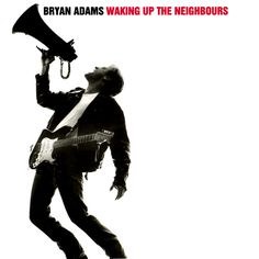 Bryan Adams - Waking Up The Neighbours: the start of 20 year plus year 'relationship'.