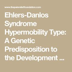 Ehlers-Danlos Syndrome Hypermobility Type: A Genetic Predisposition to the Development of Various Functional Somatic Syndromes - The Pain Relief Foundation