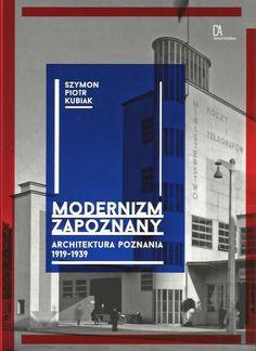 Modernizm zapoznany. Architektura Poznania 1918-1939 - Szymon Piotr Kubiak | TRISTERO | Książki do rzeczy