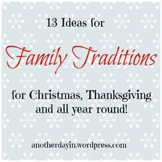 Most of these are pretty great. --- I love family traditions! Those little activities, outings and annual reoccurrences, that make your family unique. I think that traditions help families become closer, give you those little things .