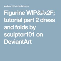 Figurine WIP/ tutorial part 2 dress and folds by sculptor101 on DeviantArt