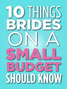 10 Things Every Bride On A Budget Should Know--